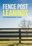 Fence Post Leanings A Book For Boys Who Want To Be Men By Walter W. Golden Eng
