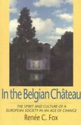 In The Belgian Chateau The Spirit And Culture Of A... By Fox Renee C. Hardback