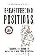 Breastfeeding Positions - Illustrated Guide To Master Pain Free Nursing A Minim