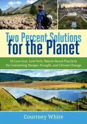 Two Percent Solutions For The Planet 50 Low-cost Low-tech Nature-based Pract