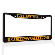 Metal License Plate Frame Vinyl Insert I'd Rather Be Geocaching