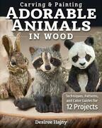 Carving And Painting Adorable Animals In Wood Techniques Patterns And Color Gui
