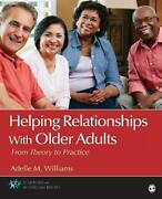 Helping Relationships With Older Adults From Theory To Practice By Adelle M. Wi