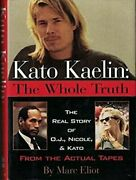 Kato Kaelin The Whole Truth The Real Story Of O.j. Nicole And Kato From Th..