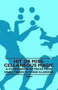 Hit Or Miss-cellaneous Magic - A Compendium Of Tricks From Small Tricks To Stage