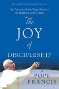 The Joy Of Discipleship Reflections From Pope Francis On Walking With...