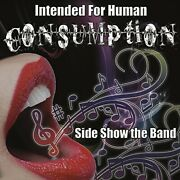 Sideshow The Band - Intended For Human Consumption New Cd