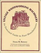 Vintage Woodworking Machinery An Illustrated Guide, Paperback By Batory, Da...