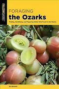 Foraging The Ozarks Finding Identifying And Preparing Edible Wild Foods I...