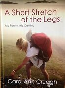 A Short Stretch Of The Legs My Penny Mile Camino By Creagh Carol Ann Book The