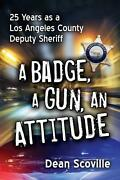 A Badge, A Gun, An Attitude 25 Years As A Los Angeles County Deputy Sheriff By