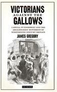 Victorians Against The Gallows Capital Punishment And The Abolitionist Movement