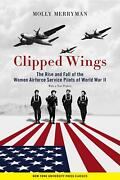 Clipped Wings The Rise And Fall Of The Women Airforce Service Pilots Wasps Of
