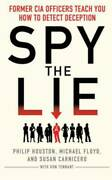 Spy The Lie Former Cia Officers Teach You How To Detect Deception By Philip