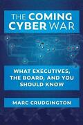 The Coming Cyber War What Executives The Board And You Should Know By Marc Cr