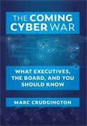 The Coming Cyber War What Executives The Board And You Should Know Hardback