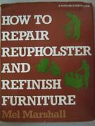How To Repair Re-upholster And Refinish Furniture By Marshall Mel Hardback The