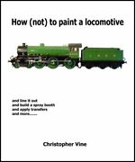 How Not To Paint A Locomotive By Vine Christopher Hardback Book The Fast Free