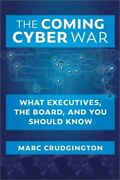 The Coming Cyber War What Executives The Board And You Should Know Paperback
