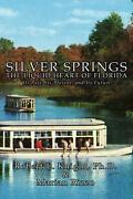 Silver Springs - The Liquid Heart Of Florida Its Past, Its Present, And Its Fut