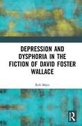 Depression And Dysphoria In The Fiction Of David Foster Wallace By Rob Mayo Eng