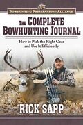 The Complete Bowhunting Journal How To Pick The Right Gear And Use It Efficiently