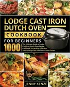 Lodge Cast Iron Dutch Oven Cookbook For Beginners 1000 The Ultimate Guide Of Lo