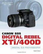 Canon Eos Digital Rebel Xti/400d Guide To Digital Slr Photography By Busch, D…