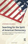 Searching For The Spirit Of American Democracy Max Weber... By Kalberg, Stephen