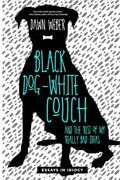 Black Dog, White Couch, And The Rest Of My Really Bad Ideas Paperback Or Softba