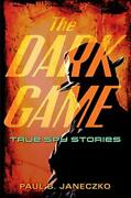 The Dark Game True Spy Stories From Invisible Ink To Cia Moles By Janeczko,…