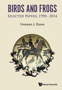Birds And Frogs Selected Papers Of Freeman Dyson 1990-2014 Freeman J Dyson
