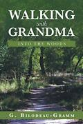 Walking With Grandma Into The Woods By Gramm, G. Bilodeau- Book The Fast Free