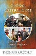 Global Catholicism Profiles And Polarities By Thomas P. Rausch English Paperb