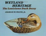 Wetland Heritage The Louisiana Duck Decoy By Frank, Charles Hardcover