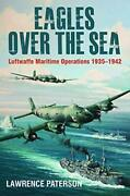 Eagles Over The Sea, 1935-42 The History Of Luftwaffe Maritime Operations By…