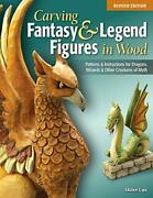 Carving Fantasy And Legend Figures In Wood, Revised Edition Patterns And Instruc…