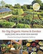 No Dig Organic Home And Garden Grow, Cook, Use, And Store Your Harvest By Dowd…