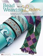 Bead Weaving On A Loom Techniques And Patterns For Making Beautiful Braceletandhellip