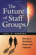The Future Of Staff Groups Daring To Distribute Power... By Joel P Henning Book