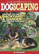 Dogscaping Creating The Perfect Backyard And Garden For Y... By Barthel, Thomas