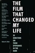 The Film That Changed My Life 30 Directors On Their Epiph... By Robert K. Elder