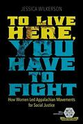 To Live Here, You Have To Fight How Women Led Appalachian Movements For Soci…