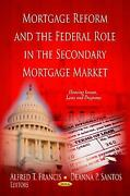 Mortgage Reform And The Federal Role In The Secondary Mortgage Market By Alfred