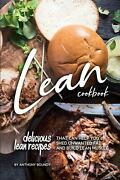 Lean Cookbook Delicious Lean Recipes That Can Help You Shed Unwanted Fat And Bu
