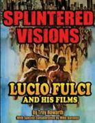 Splintered Visions Lucio Fulci And His Films 9781936168613 By Howarth Troy