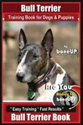 Bull Terrier Training Book For Dogs And Puppies By Bone Up Dog Training Are ...