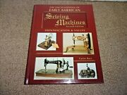Encyclopedia Of Early American Sewing Machines, Identification And Values 2nd Ed.