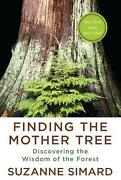 Finding The Mother Tree Discovering The Wisdom Of The Forest By Suzanne Simard