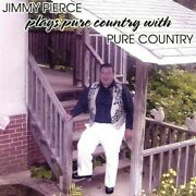 Jim Pierce Jimmy Pierce Plays Pure Country With Pure Country Country 1 Disc Cd